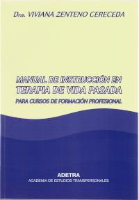 Dottoressa Viviana Zenteno Cereceda. Manual de instrucción en terapia de vida pasada. (Manuale di istruzione nella terapia di vite passate). Copertina.