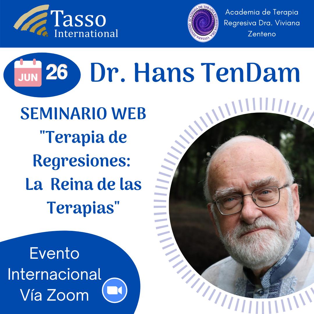 "Webinar: Saturday, June 26, 2021. Dr. Hans Ten Dam. ""Regression Therapy: The Queen of Therapies."" International Event Via Zoom."